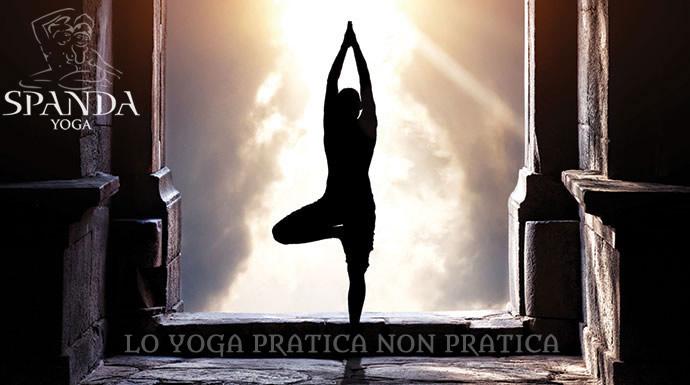 Lo Yoga Pratica non Pratica Spanda Yoga Roma
